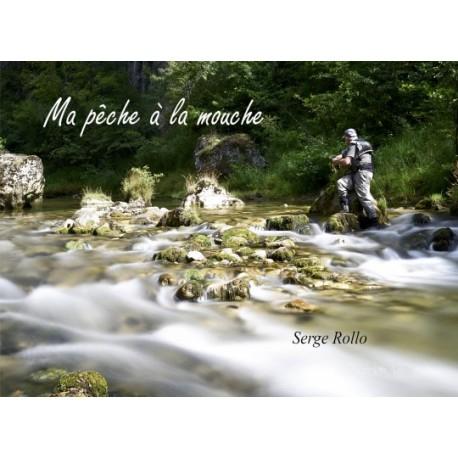 Ma Pêche à la Mouche - Serge Rollo